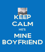 KEEP CALM HE'S MINE BOYFRIEND - Personalised Poster A4 size
