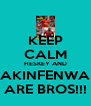 KEEP CALM HESKEY AND AKINFENWA ARE BROS!!! - Personalised Poster A4 size