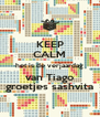 KEEP CALM het is de verjaardag van Tiago groetjes sashvita - Personalised Poster A4 size