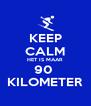 KEEP CALM HET IS MAAR  90  KILOMETER - Personalised Poster A4 size
