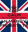 KEEP CALM HET IS MAAR HET EINDE VAN MANDY'S  PRESENTATIE - Personalised Poster A4 size