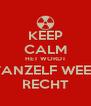 KEEP CALM HET WORDT VANZELF WEER RECHT - Personalised Poster A4 size