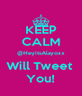 KEEP CALM @HeyitsAlayoxx Will Tweet  You! - Personalised Poster A4 size