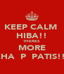 KEEP CALM  HIBA!! THERES MORE CHA‎​P‎​PATIS!!! - Personalised Poster A4 size