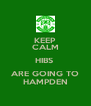 KEEP CALM HIBS  ARE GOING TO HAMPDEN - Personalised Poster A4 size