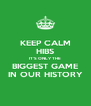 KEEP CALM HIBS IT'S ONLY THE BIGGEST GAME IN OUR HISTORY - Personalised Poster A4 size