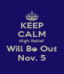 KEEP CALM High Relief Will Be Out Nov. 5 - Personalised Poster A4 size