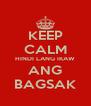 KEEP CALM HINDI LANG IKAW ANG BAGSAK - Personalised Poster A4 size