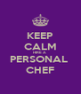 KEEP CALM HIRE A  PERSONAL  CHEF - Personalised Poster A4 size