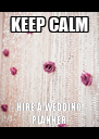KEEP CALM HIRE A WEDDING PLANNER - Personalised Poster A4 size