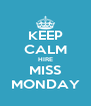 KEEP CALM HIRE MISS MONDAY - Personalised Poster A4 size