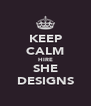 KEEP CALM HIRE SHE DESIGNS - Personalised Poster A4 size