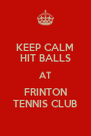 KEEP CALM HIT BALLS AT FRINTON TENNIS CLUB - Personalised Poster A4 size