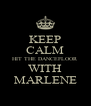 KEEP CALM HIT THE DANCEFLOOR WITH MARLENE - Personalised Poster A4 size