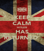 KEEP CALM HITLER HAS RETURNED  - Personalised Poster A4 size