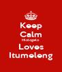 Keep Calm Hlologelo Loves Itumeleng - Personalised Poster A4 size