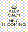 KEEP CALM ... HMC IS COMING - Personalised Poster A4 size