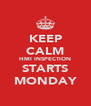 KEEP CALM HMI INSPECTION STARTS MONDAY - Personalised Poster A4 size