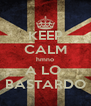 KEEP CALM hmno A LO  BASTARDO - Personalised Poster A4 size