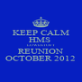 KEEP CALM HMS  LOWESTOFT REUNION OCTOBER 2012 - Personalised Poster A4 size