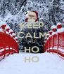 KEEP CALM HO HO HO - Personalised Poster A4 size