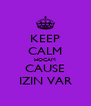 KEEP CALM HOCAM CAUSE IZIN VAR - Personalised Poster A4 size