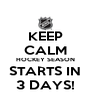 KEEP CALM HOCKEY SEASON STARTS IN 3 DAYS! - Personalised Poster A4 size