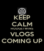 KEEP CALM HODGETWINS VLOGS COMING UP - Personalised Poster A4 size