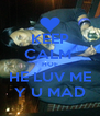 KEEP CALM  HOE HE LUV ME Y U MAD - Personalised Poster A4 size