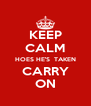 KEEP CALM HOES HE'S  TAKEN CARRY ON - Personalised Poster A4 size