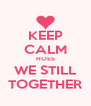 KEEP CALM HOES WE STILL TOGETHER - Personalised Poster A4 size