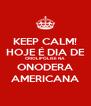 KEEP CALM! HOJE É DIA DE CRIOLIPÓLISE NA ONODERA AMERICANA - Personalised Poster A4 size