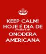KEEP CALM! HOJE É DIA DE ONODEPIL NA ONODERA AMERICANA - Personalised Poster A4 size