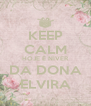 KEEP CALM HOJE É NIVER DA DONA ELVIRA - Personalised Poster A4 size