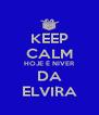KEEP CALM HOJE É NIVER DA ELVIRA - Personalised Poster A4 size