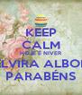 KEEP CALM HOJE É NIVER DE ELVIRA ALBONETI PARABÉNS - Personalised Poster A4 size