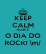 KEEP CALM HOJE É O DIA DO ROCK! \m/ - Personalised Poster A4 size