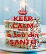 KEEP CALM Hoje é o teu dia SANTO - Personalised Poster A4 size