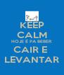 KEEP CALM HOJE É PA BEBER CAIR E  LEVANTAR - Personalised Poster A4 size