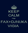 KEEP CALM Hoje  FAX+DJNUKA VIGIA  - Personalised Poster A4 size
