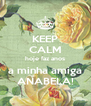 KEEP CALM hoje faz anos a minha amiga ANABELA! - Personalised Poster A4 size