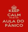 KEEP CALM HOJE HÁ AULA DO  PÂNICO - Personalised Poster A4 size