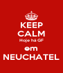 KEEP CALM Hoje há GF em NEUCHATEL - Personalised Poster A4 size
