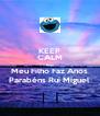KEEP CALM Hoje Meu Filho Faz Anos Parabéns Rui Miguel - Personalised Poster A4 size