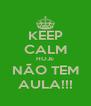 KEEP CALM HOJE NÃO TEM AULA!!! - Personalised Poster A4 size