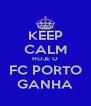 KEEP CALM HOJE O FC PORTO GANHA - Personalised Poster A4 size
