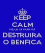 KEEP CALM HOJE O PORTO DESTRUIRA O BENFICA - Personalised Poster A4 size