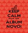 KEEP CALM HOJE TEM ÁLBUM NOVO! - Personalised Poster A4 size