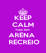 KEEP CALM hoje tem ARENA   RECREIO - Personalised Poster A4 size