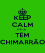 KEEP CALM HOJE  TEM CHIMARRÃO - Personalised Poster A4 size